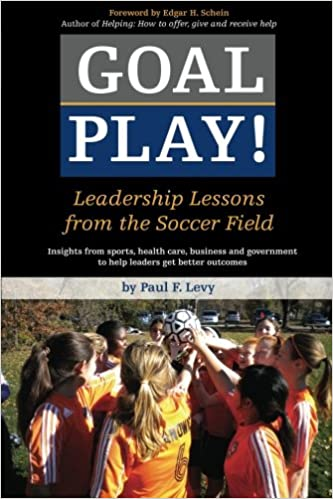 Goal Play!: Leadership Lessons from the Soccer Field: Paul F. Levy ...