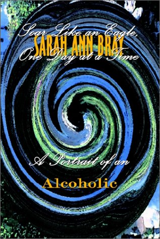 Soar Like an Eagle, One Day at a Time: A Portrait of An Alcoholic