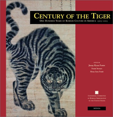 Read Online Century of the Tiger: One Hundred Years of Korean Culture in America 1903-2003 (Manoa 14, 2) ebook