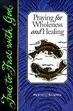 Praying for Wholeness and Healing, Richard J. Beckmen, 0806627700