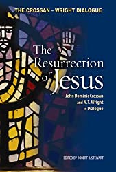 The Resurrection of Jesus: The Crossan-Wright Dialogue