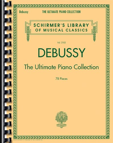 Debussy - The Ultimate Piano Collection Schirmer Library of Classics Volume 2105 (Schirmers Library of Musical Classics) (Tapa Blanda)