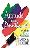 Attitude Is Your Paintbrush, James W. Moore, 0687076706
