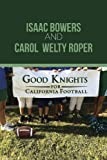 Good Knights for California Football, Isaac Bowers and Carol Welty Roper, 1490706437