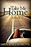 Take Me Home, Sheila Blanchette, 1494950413