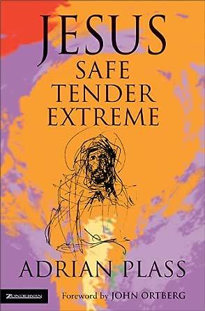 Jesus - Safe, Tender, Extreme eBook: Plass, Adrian: Amazon ...