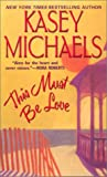 This Must Be Love, Kasey Michaels, 0821771183