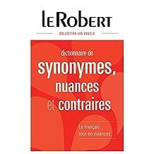 Dictionnaire de synonymes, nuances et contraires: Le français tout en nuances