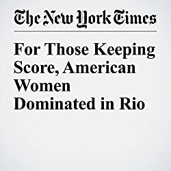 For Those Keeping Score, American Women Dominated in Rio