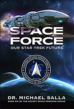 Space Force: Our Star Trek Future (Secret Space Programs Book 6)
