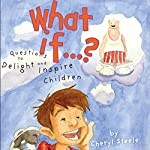 What If...?: Questions to Delight and Inspire Children | Cheryl Steele