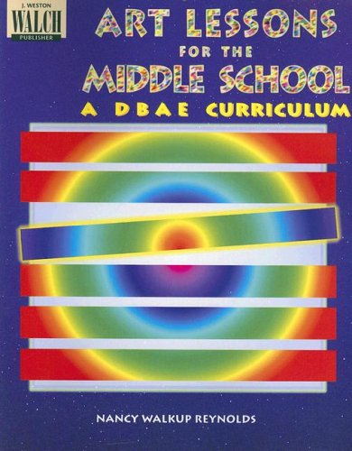 Art Lessons for the Middle School a Dbae Curriculum