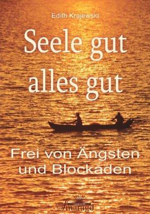 Seele gut, alles gut: Frei von Ängsten und Blockaden