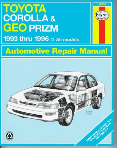 Toyota Corolla & Geo Prizm Automotive Repair Manual: Models Covered : All Toyota Corolla and Geo Prizm Models 1993 Through 1996 (Haynes Automotive Repair Manual Series)