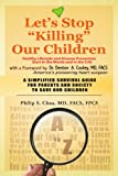 Let's Stop ''Killing'' Our Children, Philip S. Facs Fpcs Chua, 1462877532