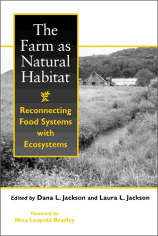 The Farm as Natural Habitat: Reconnecting Food Systems With Ecosystems