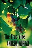 The True Vine, Andrew Murray, 1846858615
