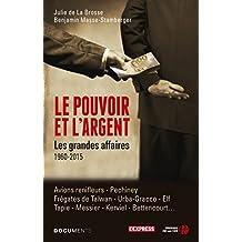 Le pouvoir et l'argent - Les grandes affaires (DOCUMENT) (French Edition)
