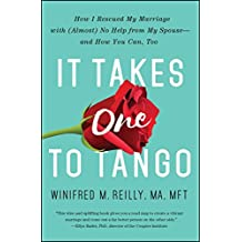 It Takes One to Tango: How I Rescued My Marriage with (Almost) No Help from My Spouse—and How You Can, Too