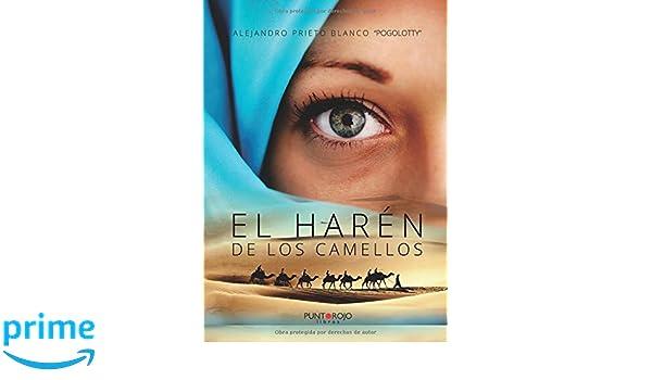 El harén de los camellos (Spanish Edition): Alejandro Prieto: 9788416439768: Amazon.com: Books