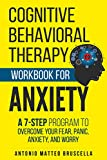 Cognitive Behavioral Therapy Workbook for Anxiety: A 7-Step Program to Overcome Your Fear, Panic, Anxiety, and Worry