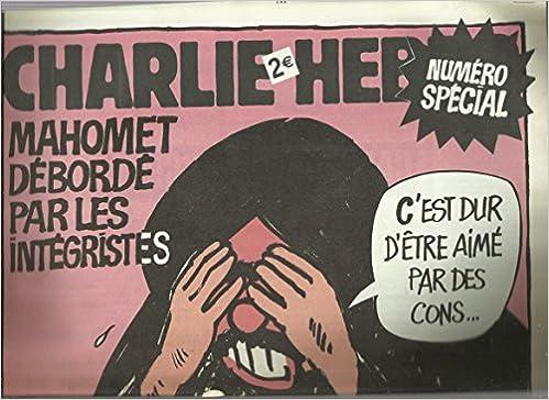 Amazon.fr - CHARLIE HEBDO N? 712 du 08-02-2006 MAHOMET DEBORDE PAR LES INTEGRISTES - C'EST DUR D'ETRE AIME PAR DES CONS.. - Collectif - Livres