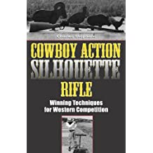 Cowboy Action Silhouette Rifle: Winning Techniques for Western Competition