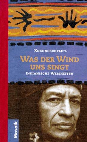 Was der Wind uns singt: Indianische Weisheiten