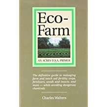 Eco-Farm, An Acres U.S.A. Primer: The definitive guide to managing farm and ranch soil fertility, crops, fertilizers, weeds and insects while avoiding dangerous chemicals