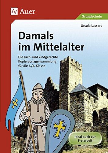 Damals im Mittelalter: Die sach- und kindgerechte Kopiervorlagensammlung für die 3./4. Klasse