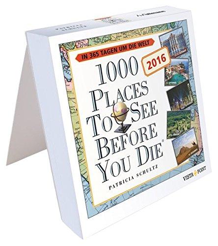 Tageskalender 2016-1000 Places To See Before You Die: In 365 Tagen um die Welt