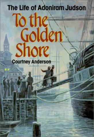 To the Golden Shore: The Life of Adoniram Judson