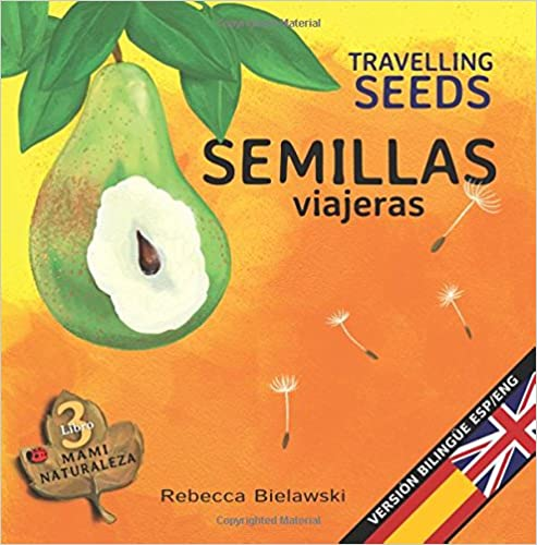 Semillas viajeras - Travelling Seeds: Version bilingue  Espanol/Ingles (La serie bilingue  MAMI NATURALEZA) (Volume 3)