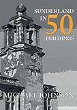 Sunderland in 50 Buildings
