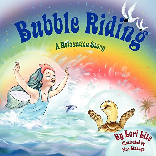 Bubble Riding: A Relaxation Story designed to teach children visualization techniques to increase creativity while lowering stress and anxiety levels (Depression Bubble)