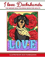 I Love Dachshunds: The Wiener Dog Coloring Book For Adults