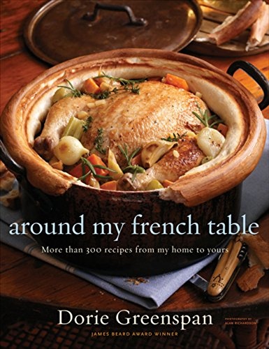 - Around My French Table: More than 300 Recipes from My Home to Yours