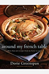 Around My French Table: More than 300 Recipes from My Home to Yours Hardcover