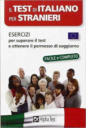 Il test di italiano per stranieri. Esercizi per superare il test e ...