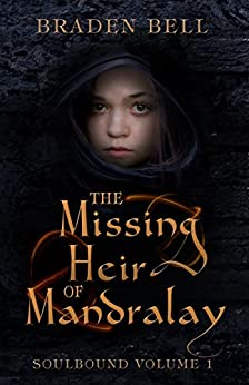 The Missing Heir of Mandralay (Soulbound Book 1) by [Bell, Braden]
