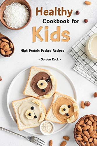 Healthy Cookbook for Kids: High Protein Packed Recipes by Gordon Rock