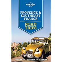 Lonely Planet Provence & Southeast France Road Trips 1st Ed.: 1st Edition