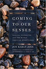Coming to Our Senses: Healing Ourselves and the World Through Mindfulness Paperback