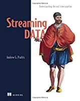 Streaming Data: Understanding the real-time pipeline Front Cover