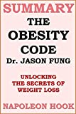 Download Summary of The Obesity Code by Dr. Jason Fung: unlocking the secrets of weight loss (Health and Fitness Book Summaries 2) in PDF ePUB Free Online