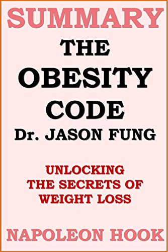 Summary of The Obesity Code by Dr. Jason Fung: unlocking the secrets of weight loss