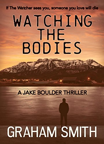 Watching The Bodies (Jake Boulder Book 1)