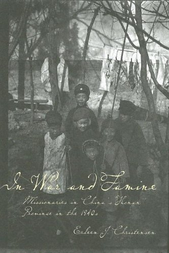 In War and Famine: Missionaries in China's Honan Province in the -
