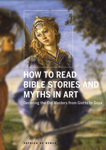 How to Read Bible Stories and Myths in Art: Decoding the Old Masters from Giotto to Goya por Patrick De Rynck