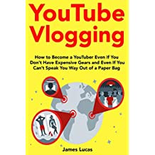 YouTube Vlogging (2018-2019 update): How to Become a YouTuber Even If You Don't Have Expensive Gears and Even If You're Can't Speak You Way Out of a Paper Bag
